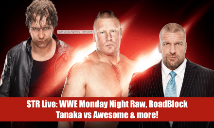 STR 139: WWE Raw, RoadBlock, Tanaka vs Awesome