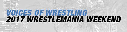 Voices of Wrestling 2017 WrestleMania Weekend