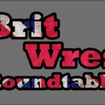 BritWres Roundtable: Live at the 16 Carat Wrestling Festival